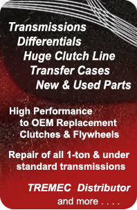 Differentials, Huge Clutch Line, Transfer Cases, High Performance to OEM Replacement Clutches and Flywheels, Repairs of all 1-ton and under standard transmissions, Tremec Distributor, and more.